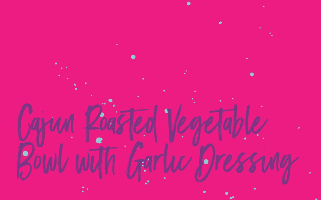 Vegan staples: Cajun roasted veggie bowl