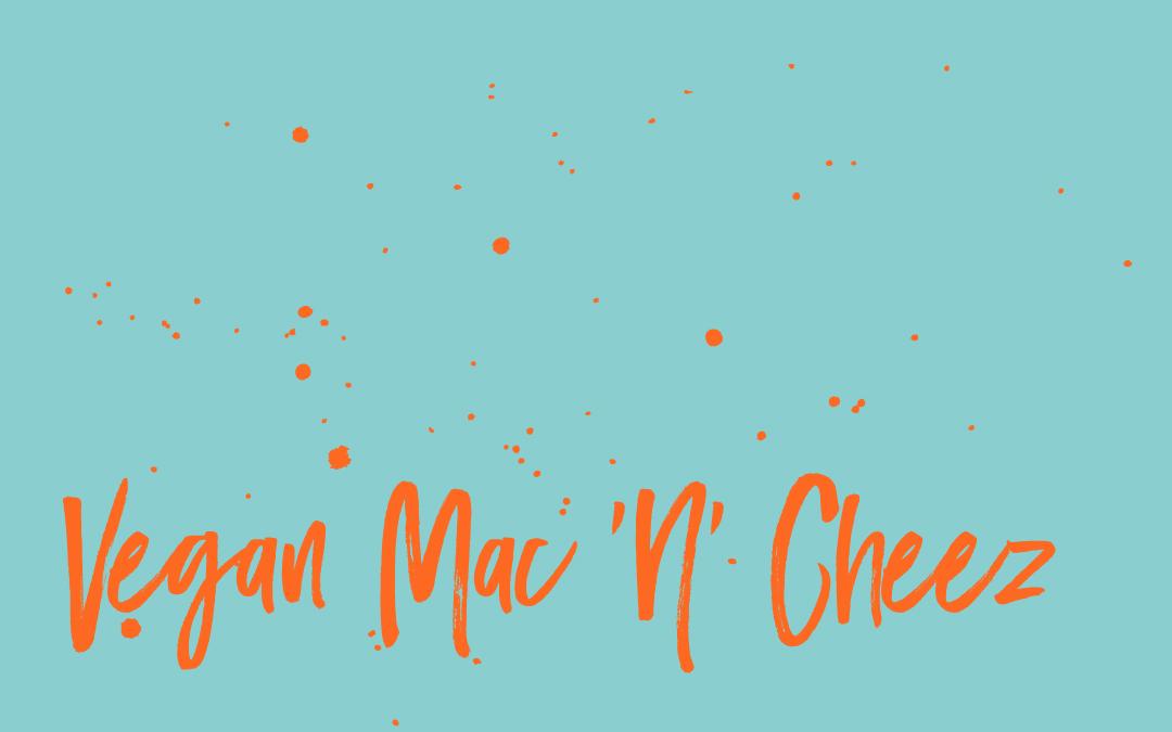 Vegan staples: Mac 'n' Cheese