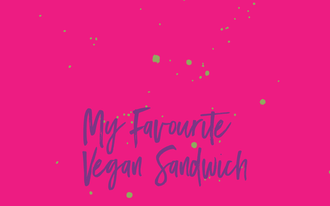 Vegan staples: My favourite sandwich of all time