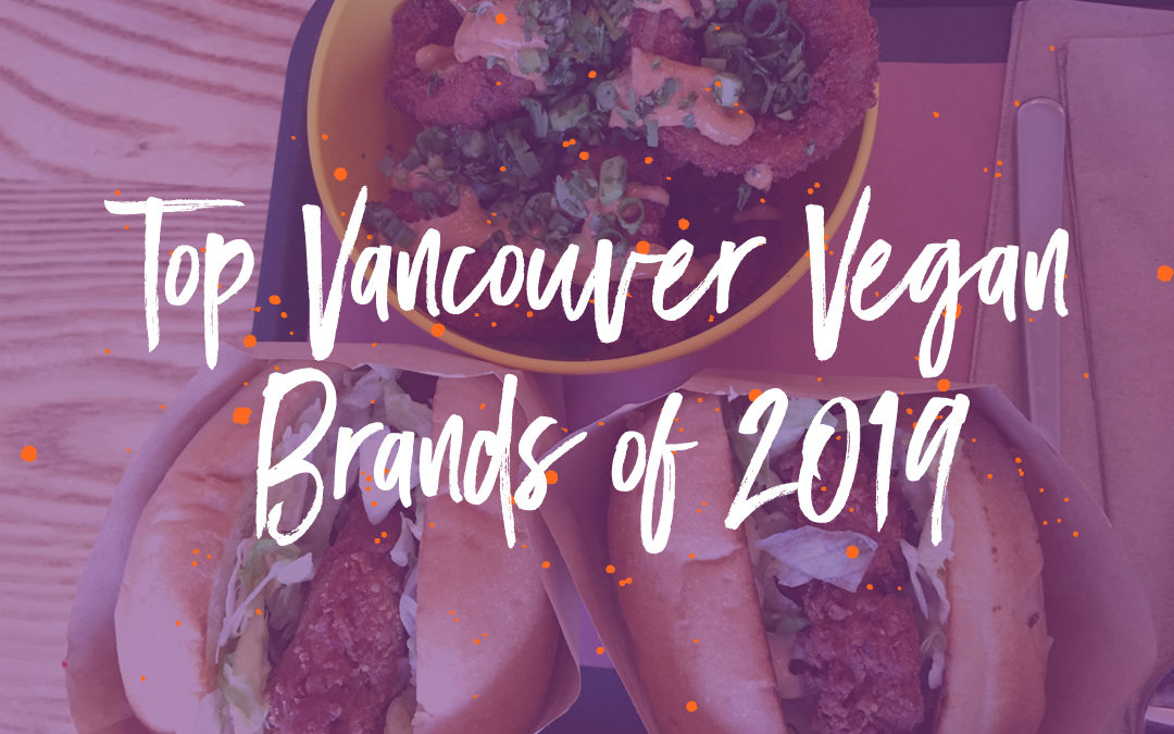 Five Vancouver vegan brands that rocked 2019