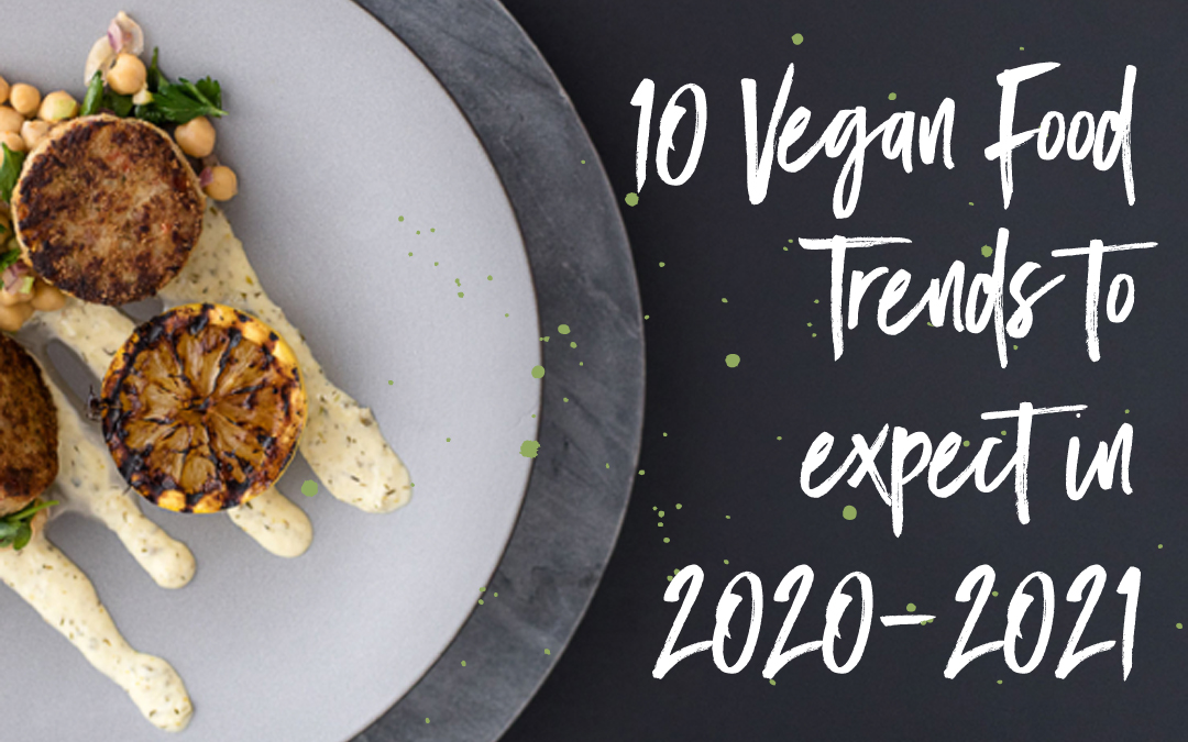 Ten Plant-Based Food Trends We'll See in 2020-2021