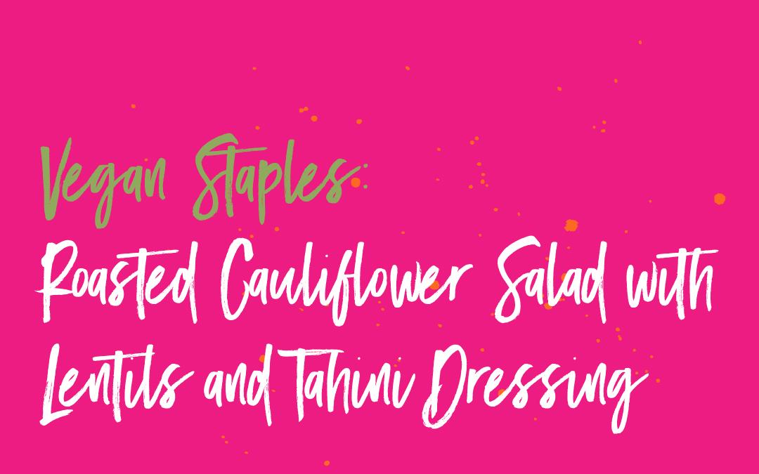 Vegan Staples: Roasted Cauliflower Salad