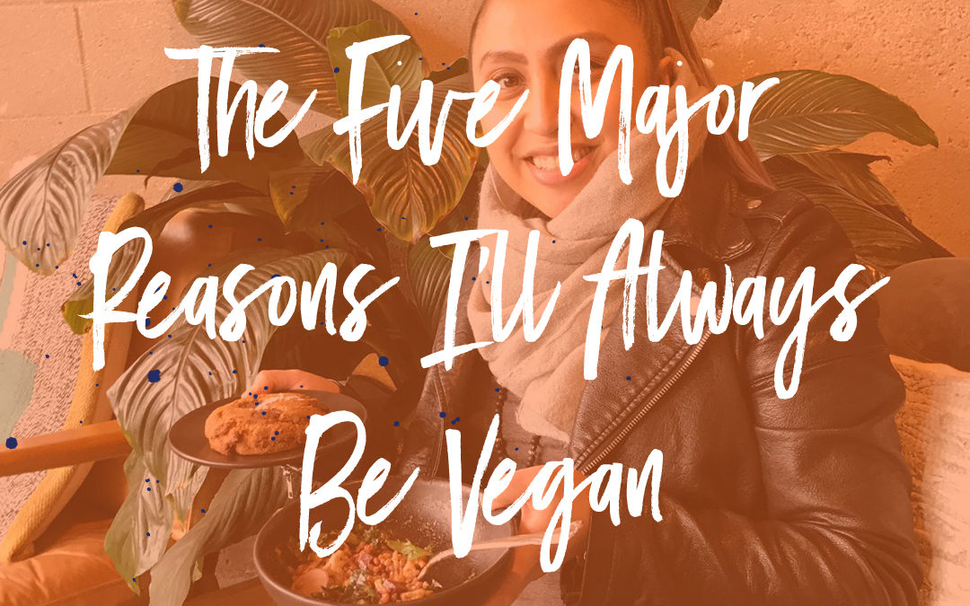 The Five Reasons Why I'll Be Vegan Forever