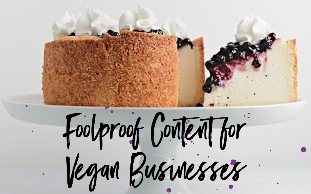 Five Fool-Proof Pieces of Content for Vegan Businesses