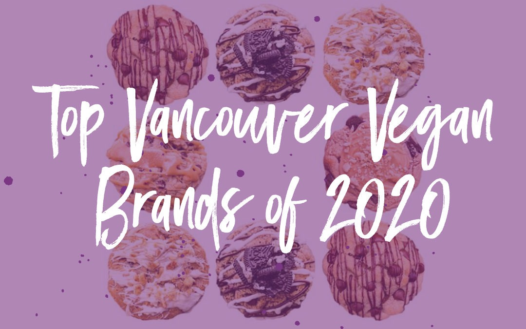 Five Vancouver Vegan Brands That Rocked 2020