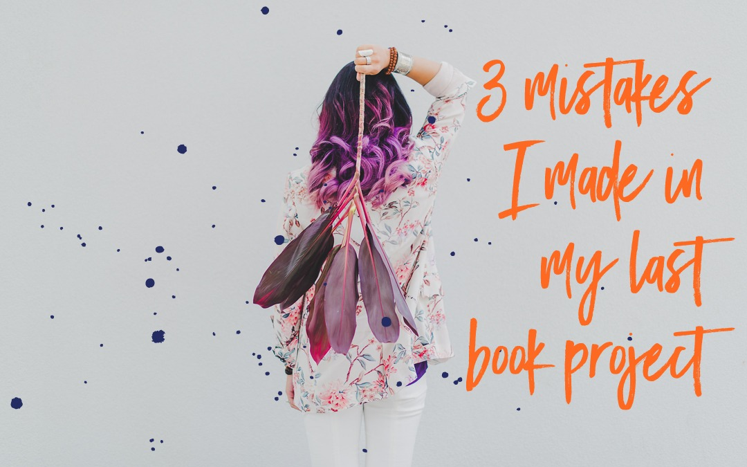 3 mistakes I made in my last book editing project