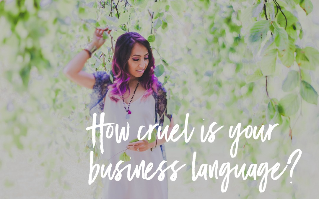 Are you using cruel language in your business?