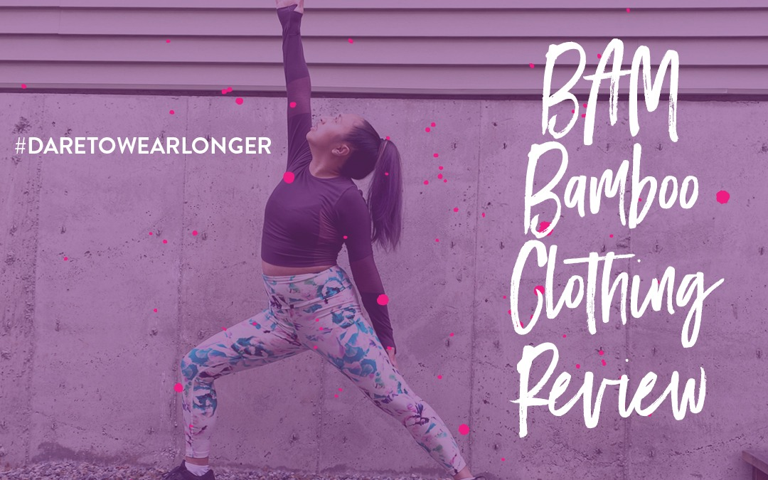 Do you #DARETOWEARLONGER? BAM Sustainable Activewear Review